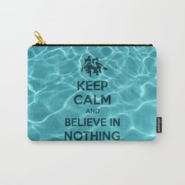 Keep Calm And Believe In Nothing! Carry-All Pouch