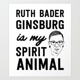 Ruth Badass Ginsburg is my spirit animal Art Print