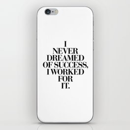 I Never Dreamed Of Success I Worked For It black and white typography poster design home wall decor iPhone Skin