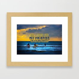 Quote: All I need are my friends, the sea and sunsets Framed Art Print