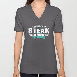 I Wonder If Steak Think About Me Too Food lover Unisex V-Neck