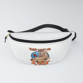That's What I Do - I Eat A Lot - Fat Pig Fanny Pack