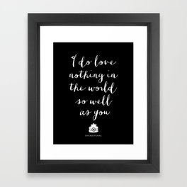 I Do Love Nothing in the World So Well as You black-white typography poster bedroom wall home decor Framed Art Print