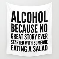 alcohol Wall Tapestries featuring ALCOHOL BECAUSE NO GREAT STORY EVER STARTED WITH SOMEONE EATING A SALAD by CreativeAngel