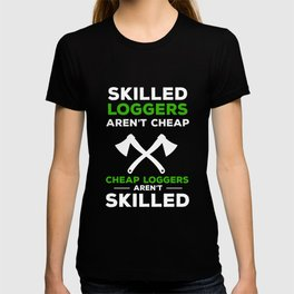 Skilled Loggers aren't Cheap Tradesmen Axe T-shirt
