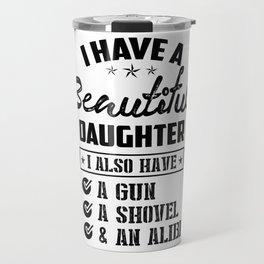 Awesome Daughter Shirt I Have A Beautiful Daughter Gun Shovel An Alibi Travel Mug