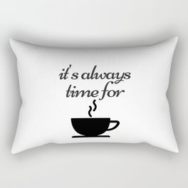 It is always time for coffee Rectangular Pillow
