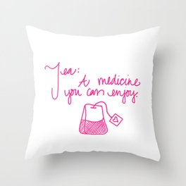 Tea: A medicine you can enjoy. Throw Pillow