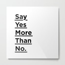 Say Yes More Than No black and white monochrome typography poster design home wall bedroom decor Metal Print