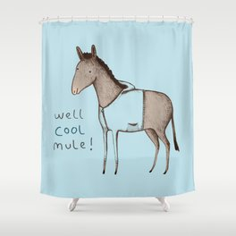 Well Cool Mule! Shower Curtain