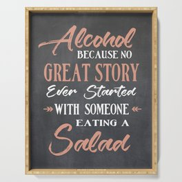 Alcohol Because no Great Story ever Started with Someone Eating a Salad Serving Tray