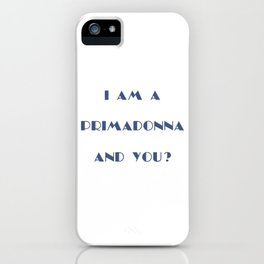 I AM A PRIMADONNA AND YOU ? iPhone Case