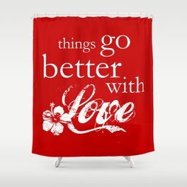 things go better with Love Shower Curtain