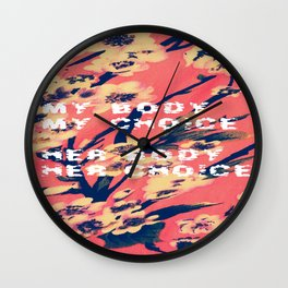 My Body, My Choice  Her Body, Her Choice Wall Clock