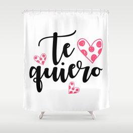 Te quiero Shower Curtain