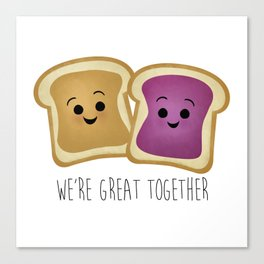 We're Great Together - Peanut Butter & Jelly Canvas Print