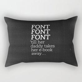 Font Font Font 'till her daddy takes her e-book away Rectangular Pillow