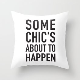 Some Chics about to Happen Throw Pillow