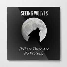 Seeing Wolves (Where There Are No Wolves) 05 Metal Print