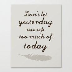 Don't Let Yesterday Use Up Too Much of Today (feather) Canvas Print