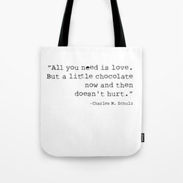 All you need is love. But a little chocolate now and then doesn't hurt. Tote Bag