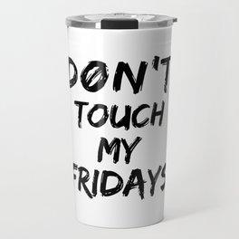Don't Touch My Fridays Travel Mug