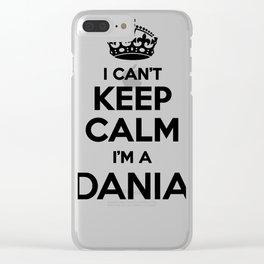 I cant keep calm I am a DANIA Clear iPhone Case