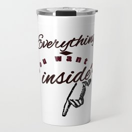 Everything you Want is Inside Pointing at Crotch Groin Genitals Naughty Sexy Design Travel Mug