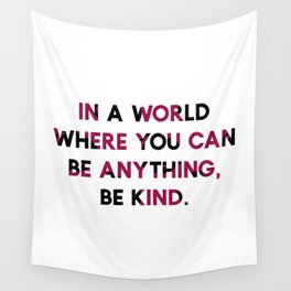 In A World Where You Can be Anything, be Kind. Wall Tapestry