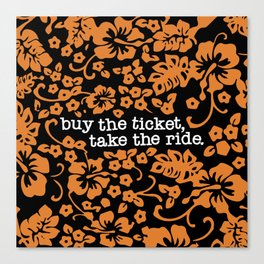 """buy the ticket, take the ride."" - Hunter S. Thompson (Black) Canvas Print"