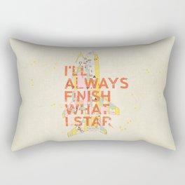 I'LL ALWAYS FINISH WHAT I STAR... Rectangular Pillow