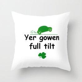 Yer gowen full tilt - Irish Slang Throw Pillow