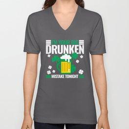 I'm Your Big Drunken Mistake Tonight - St. Paddy's Unisex V-Neck