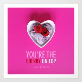 You're the Cherry on Top Art Print