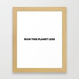 RUIN THIS PLANET LESS (bold font) Framed Art Print