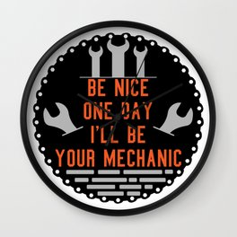 Be nice one day i'll be your mechanic Wall Clock
