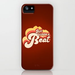 Just Gimme a Beat iPhone Case