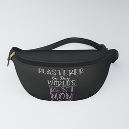 Plasterer By Day World's Best Mom By Night Fanny Pack