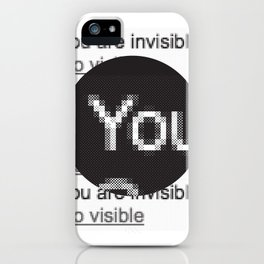You Are Invisible / Go Visible iPhone Case