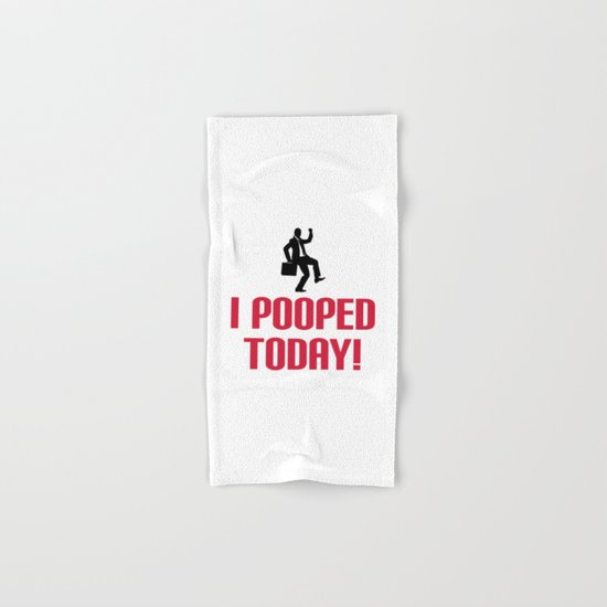 I Pooped Today Funny Quote Hand & Bath Towel