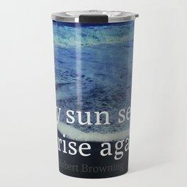 My sun sets to rise again Robert Browning quote rebirth Travel Mug