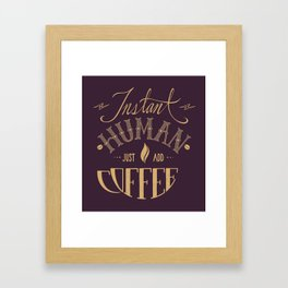 Instant Human Just Add Coffee Framed Art Print