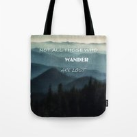 not all those who wander are lost Tote Bags featuring Not All Those Who Wander Are Lost by Elliott's Location Photography