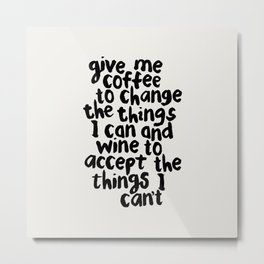 Give Me Coffee to Change the Things I Can and Wine to Accept the Things I Can't Metal Print