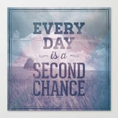 Everyday is a second chance Canvas Print