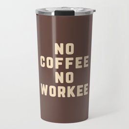 No Coffee No Workee Funny Quote Travel Mug
