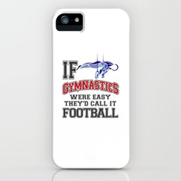 If Gymnastics Were Easy They'd Call It Football iPhone Case