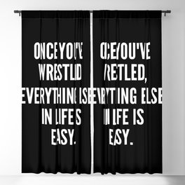 Once you ve wrestled everything else in life is easy Blackout Curtain