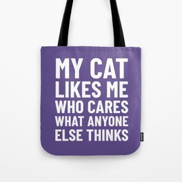 My Cat Likes Me Who Cares What Anyone Else Thinks (Ultra Violet) Tote Bag