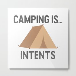 Camping is Intents Metal Print